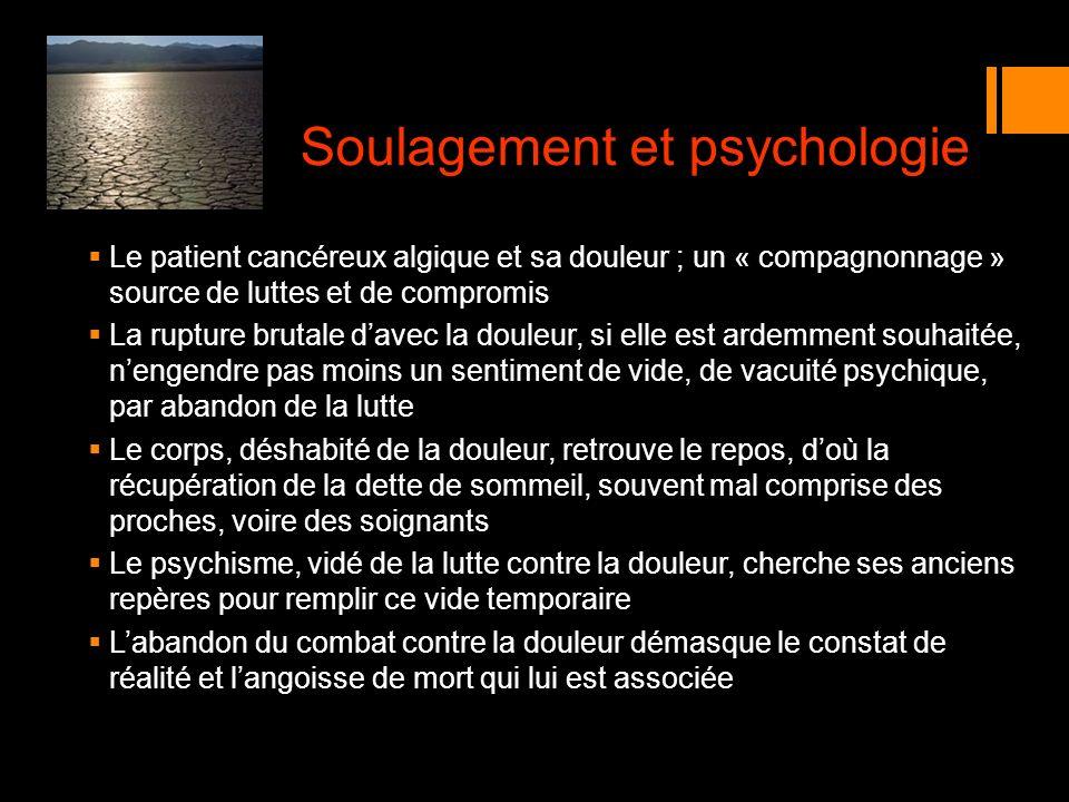 Soulagement et psychologie Le patient cancéreux algique et sa douleur ; un « compagnonnage » source de luttes et de compromis La rupture brutale davec