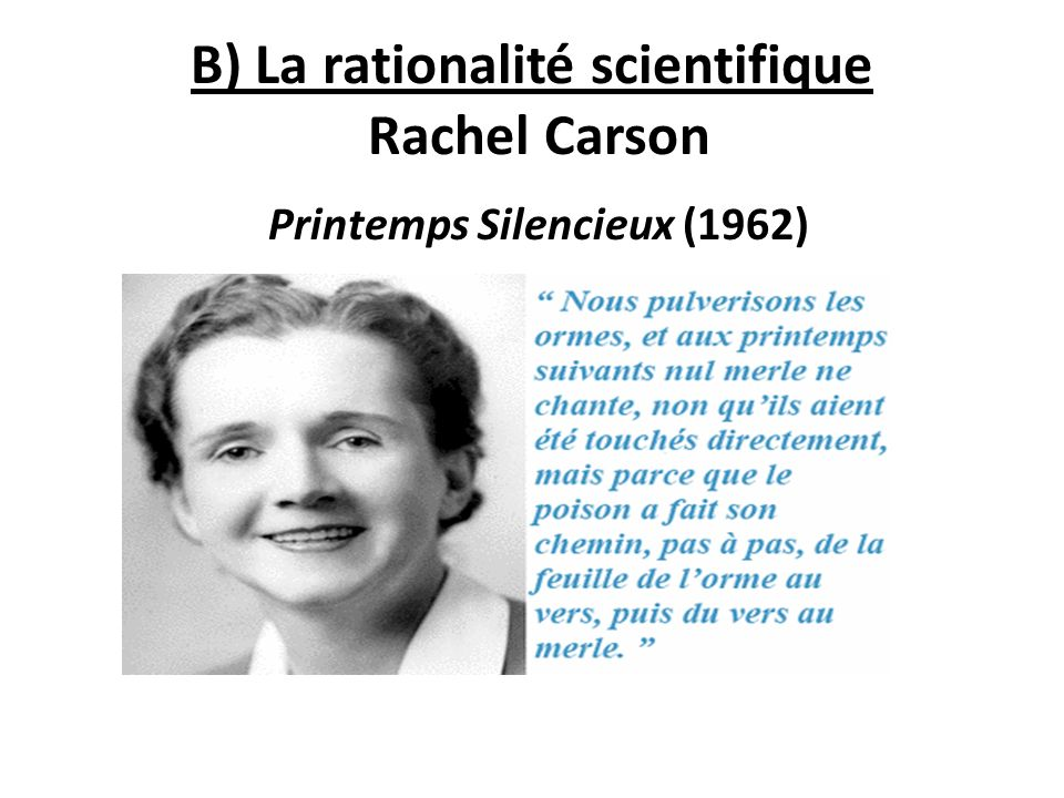 B) La rationalité scientifique Rachel Carson Printemps Silencieux (1962)