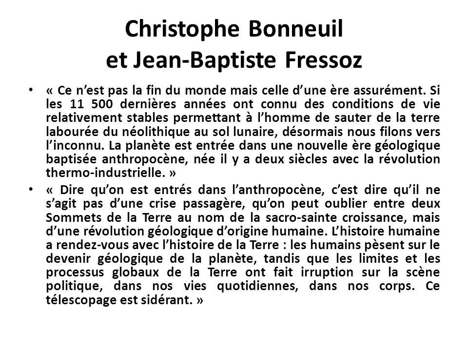 Christophe Bonneuil et Jean-Baptiste Fressoz « Ce nest pas la fin du monde mais celle dune ère assurément. Si les 11 500 dernières années ont connu de
