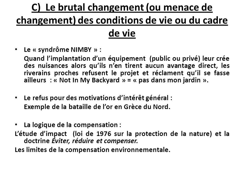 C) Le brutal changement (ou menace de changement) des conditions de vie ou du cadre de vie Le « syndrôme NIMBY » : Quand limplantation dun équipement