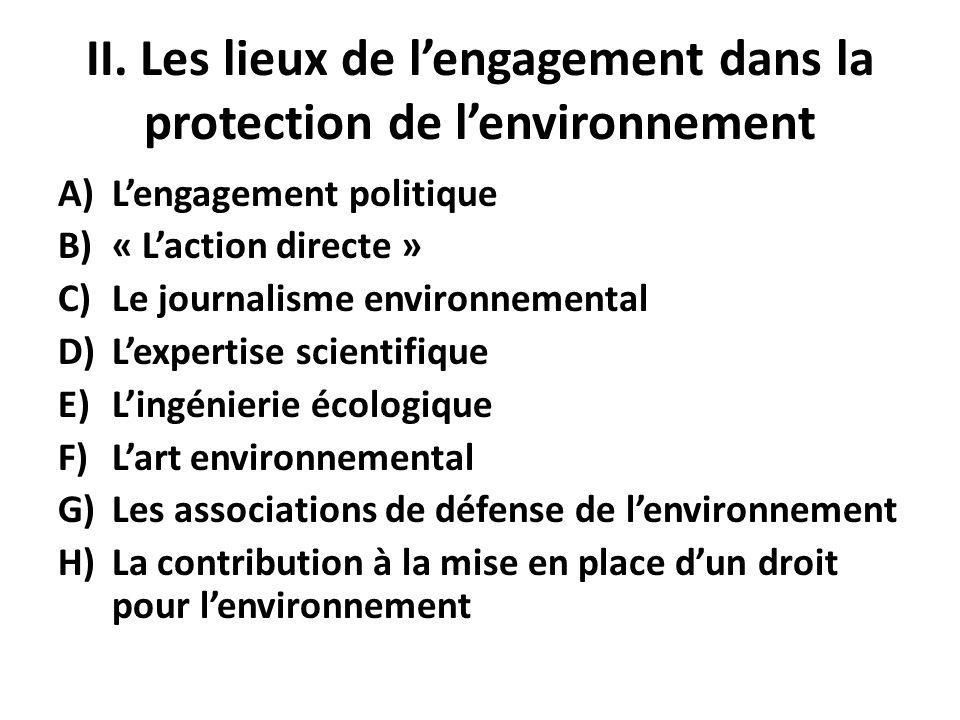 II. Les lieux de lengagement dans la protection de lenvironnement A)Lengagement politique B)« Laction directe » C)Le journalisme environnemental D)Lex