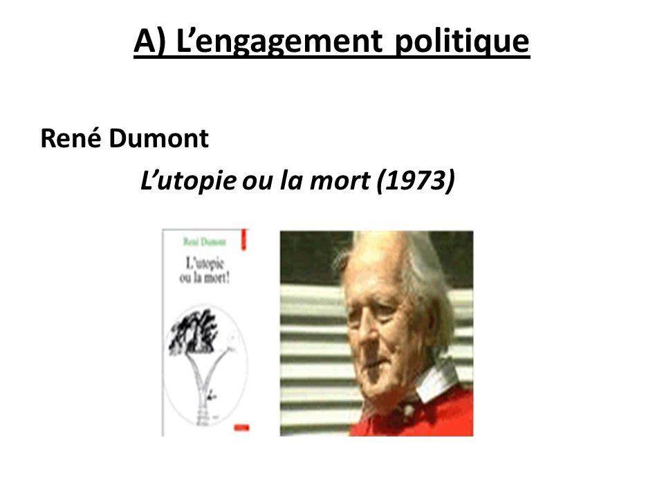 A) Lengagement politique René Dumont Lutopie ou la mort (1973)