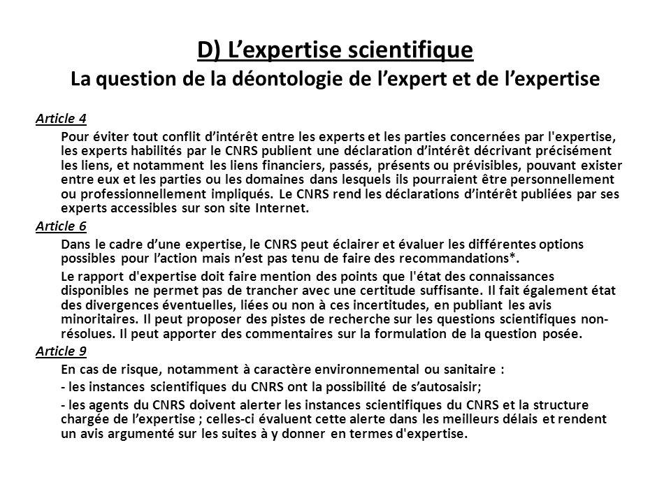 D) Lexpertise scientifique La question de la déontologie de lexpert et de lexpertise Article 4 Pour éviter tout conflit dintérêt entre les experts et
