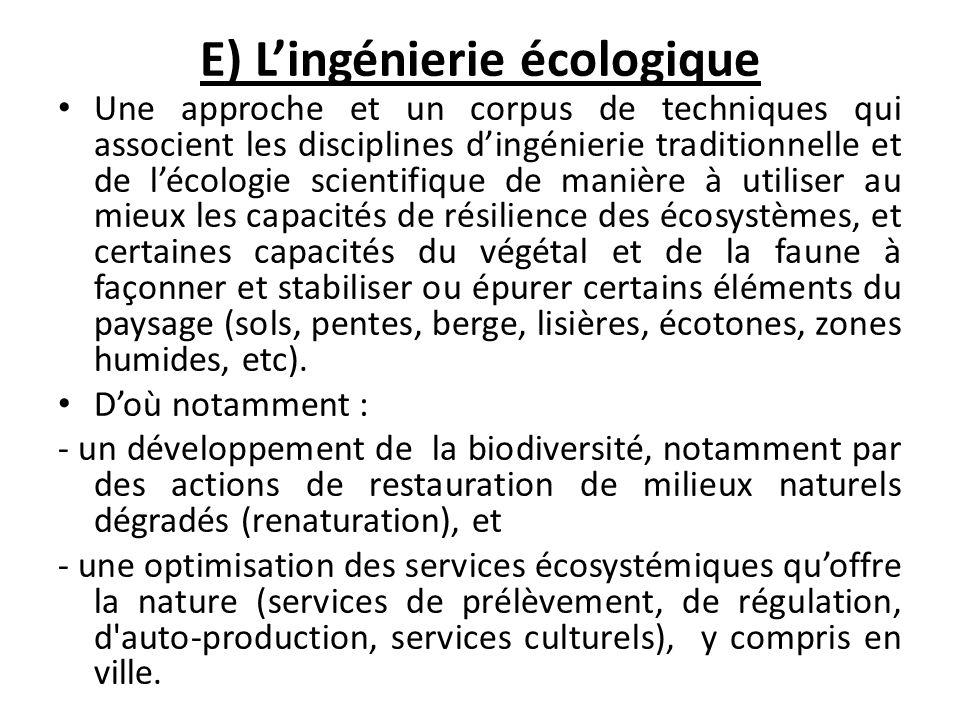 E) Lingénierie écologique Une approche et un corpus de techniques qui associent les disciplines dingénierie traditionnelle et de lécologie scientifiqu