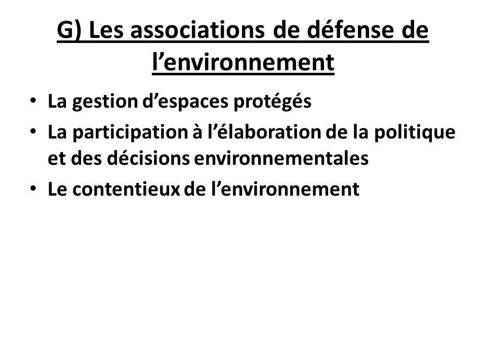 G) Les associations de défense de lenvironnement La gestion despaces protégés La participation à lélaboration de la politique et des décisions environ