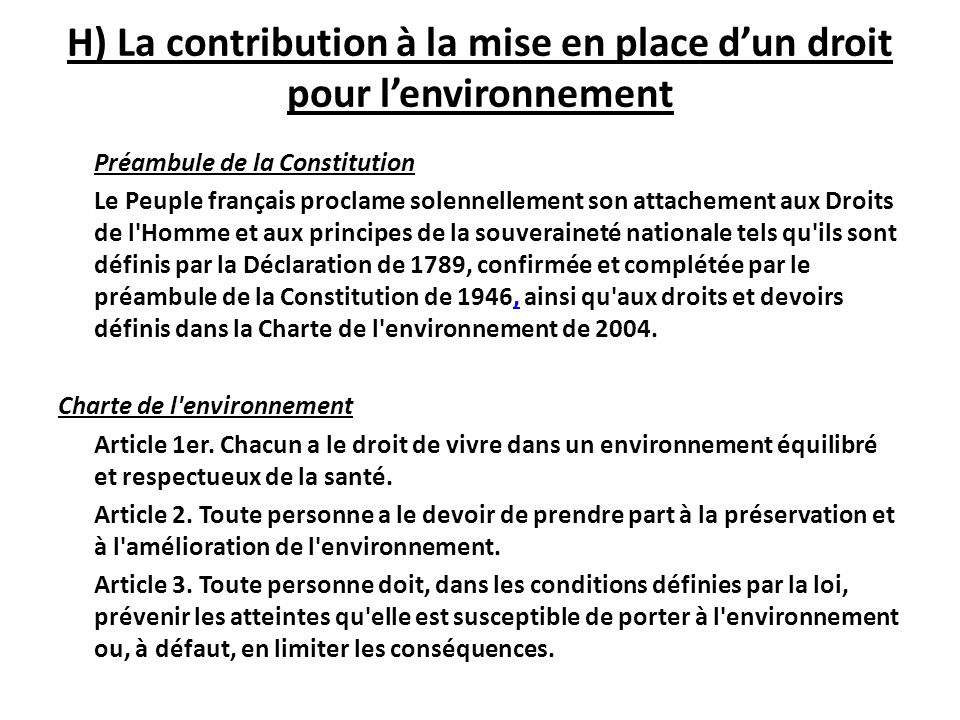 H) La contribution à la mise en place dun droit pour lenvironnement Préambule de la Constitution Le Peuple français proclame solennellement son attach