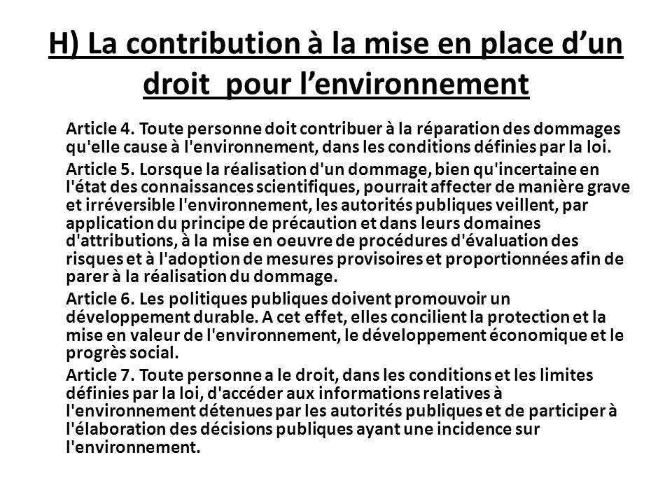 H) La contribution à la mise en place dun droit pour lenvironnement Article 4. Toute personne doit contribuer à la réparation des dommages qu'elle cau
