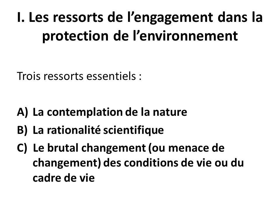 I. Les ressorts de lengagement dans la protection de lenvironnement Trois ressorts essentiels : A)La contemplation de la nature B)La rationalité scien