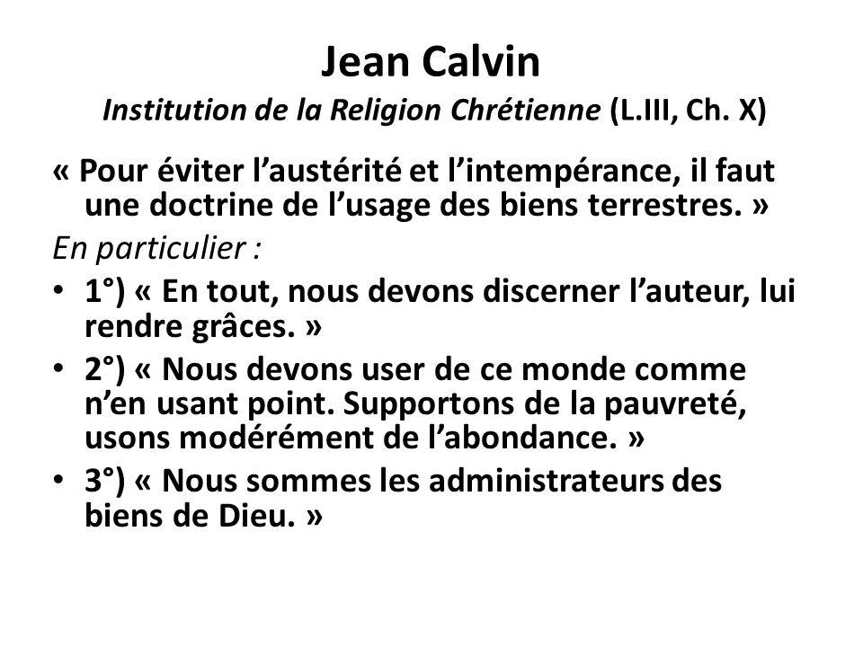 Jean Calvin Institution de la Religion Chrétienne (L.III, Ch. X) « Pour éviter laustérité et lintempérance, il faut une doctrine de lusage des biens t