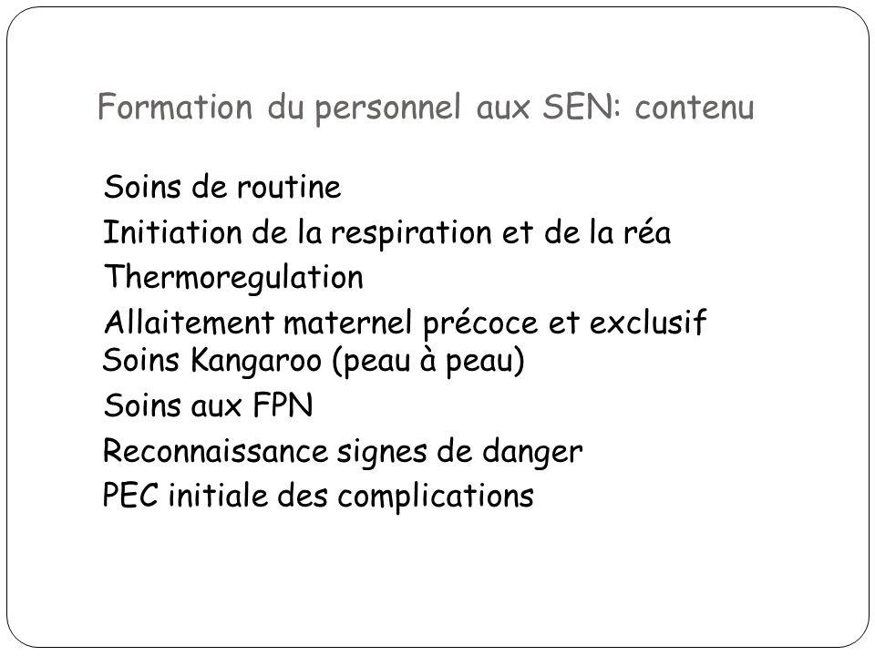 Formation du personnel aux SEN: contenu Soins de routine Initiation de la respiration et de la réa Thermoregulation Allaitement maternel précoce et ex