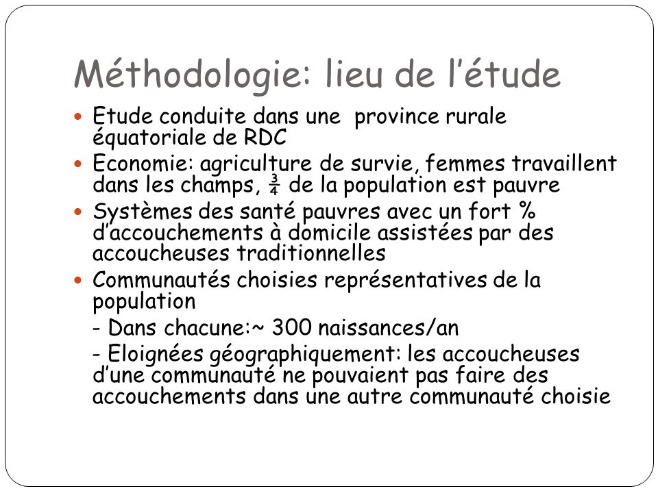Méthodologie: lieu de létude Etude conduite dans une province rurale équatoriale de RDC Economie: agriculture de survie, femmes travaillent dans les c