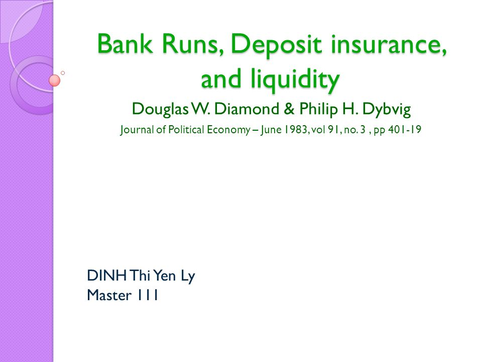 Bank Runs, Deposit insurance, and liquidity Douglas W. Diamond & Philip H. Dybvig Journal of Political Economy – June 1983, vol 91, no. 3, pp 401-19 D