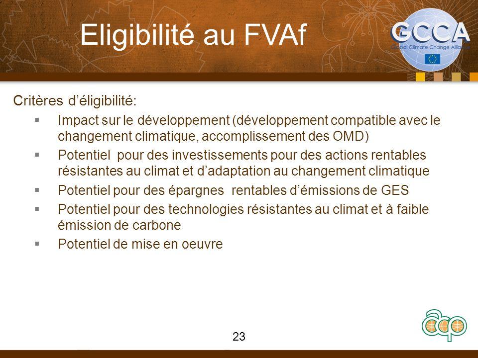 Eligibilité au FVAf Critères déligibilité: Impact sur le développement (développement compatible avec le changement climatique, accomplissement des OMD) Potentiel pour des investissements pour des actions rentables résistantes au climat et dadaptation au changement climatique Potentiel pour des épargnes rentables démissions de GES Potentiel pour des technologies résistantes au climat et à faible émission de carbone Potentiel de mise en oeuvre 23