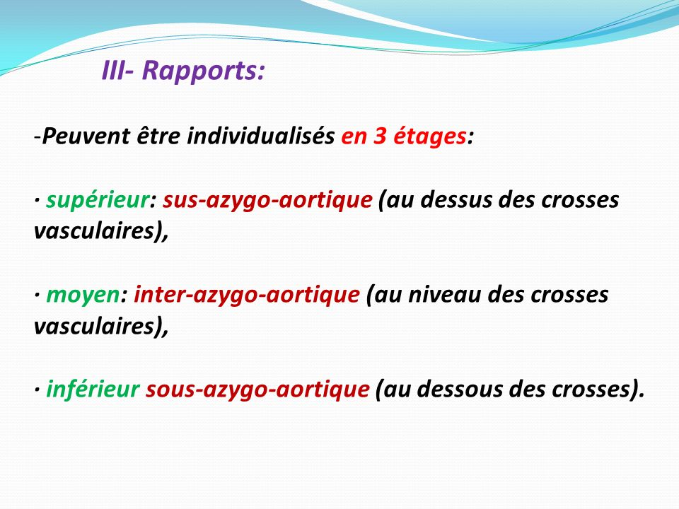 III- Rapports: -Peuvent être individualisés en 3 étages: · supérieur: sus-azygo-aortique (au dessus des crosses vasculaires), · moyen: inter-azygo-aor
