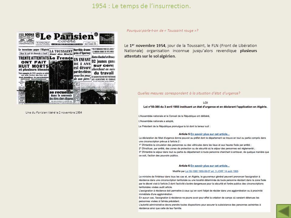 Le 1 er novembre 1954, jour de la Toussaint, le FLN (Front de Libération Nationale) organisation inconnue jusqualors revendique plusieurs attentats su