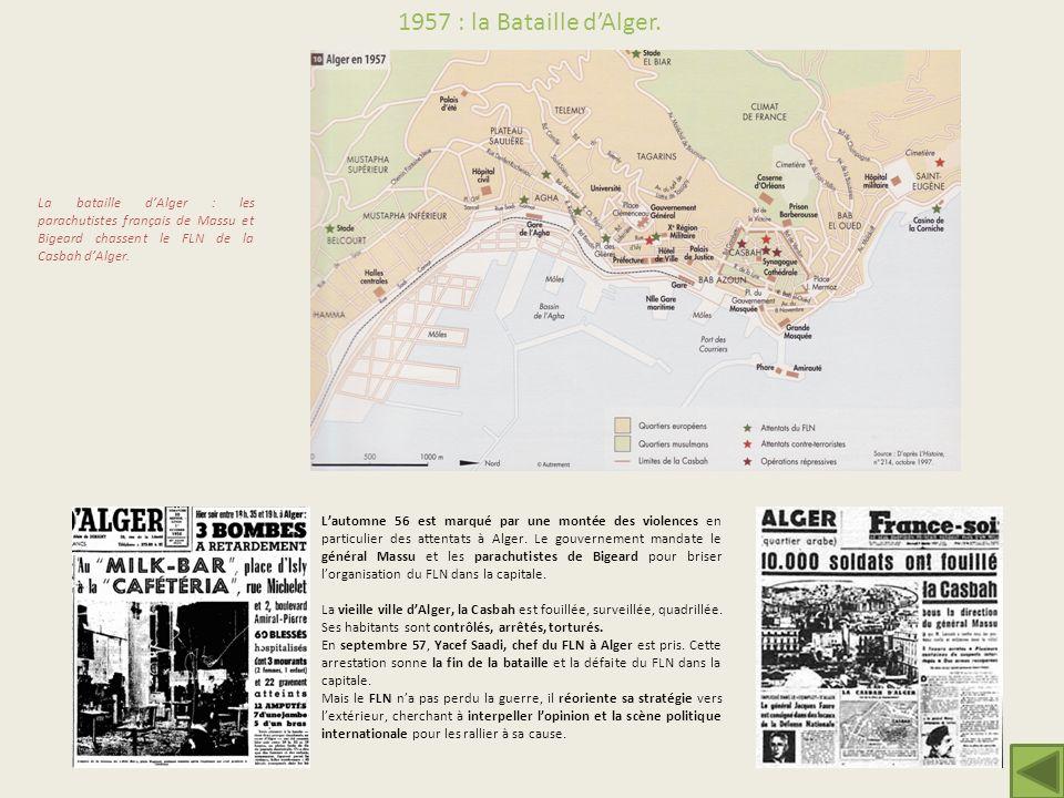La bataille dAlger : les parachutistes français de Massu et Bigeard chassent le FLN de la Casbah dAlger. Lautomne 56 est marqué par une montée des vio