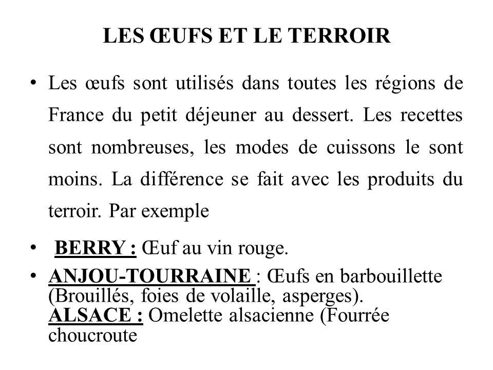 LES ŒUFS ET LE TERROIR Les œufs sont utilisés dans toutes les régions de France du petit déjeuner au dessert.
