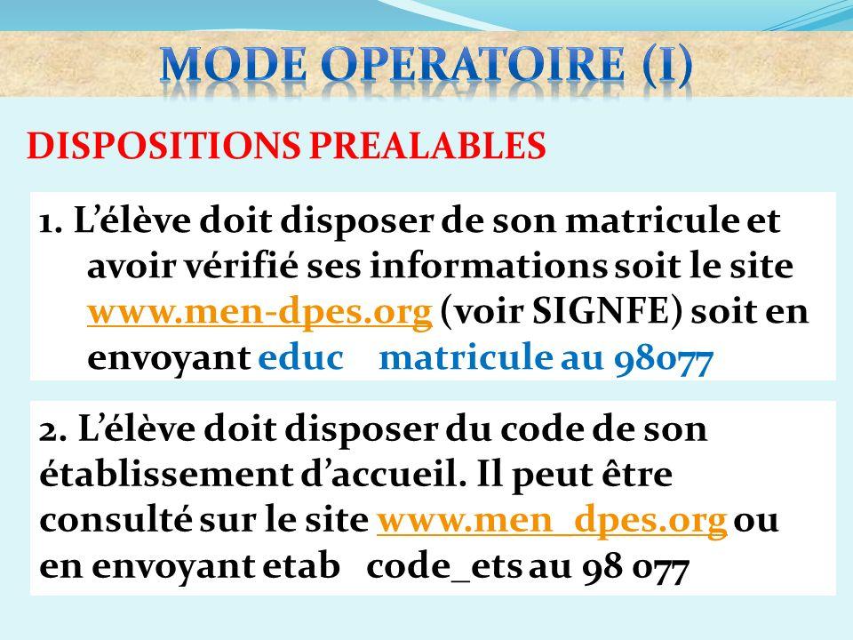 DISPOSITIONS PREALABLES 1. Lélève doit disposer de son matricule et avoir vérifié ses informations soit le site www.men-dpes.org (voir SIGNFE) soit en