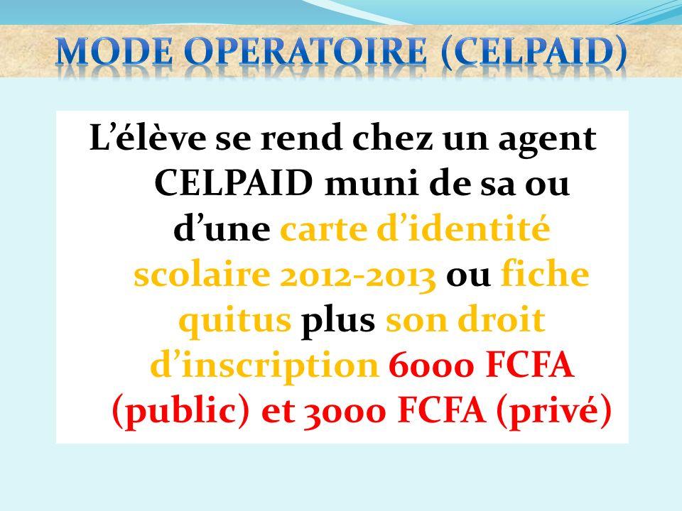 Lélève se rend chez un agent CELPAID muni de sa ou dune carte didentité scolaire 2012-2013 ou fiche quitus plus son droit dinscription 6000 FCFA (publ