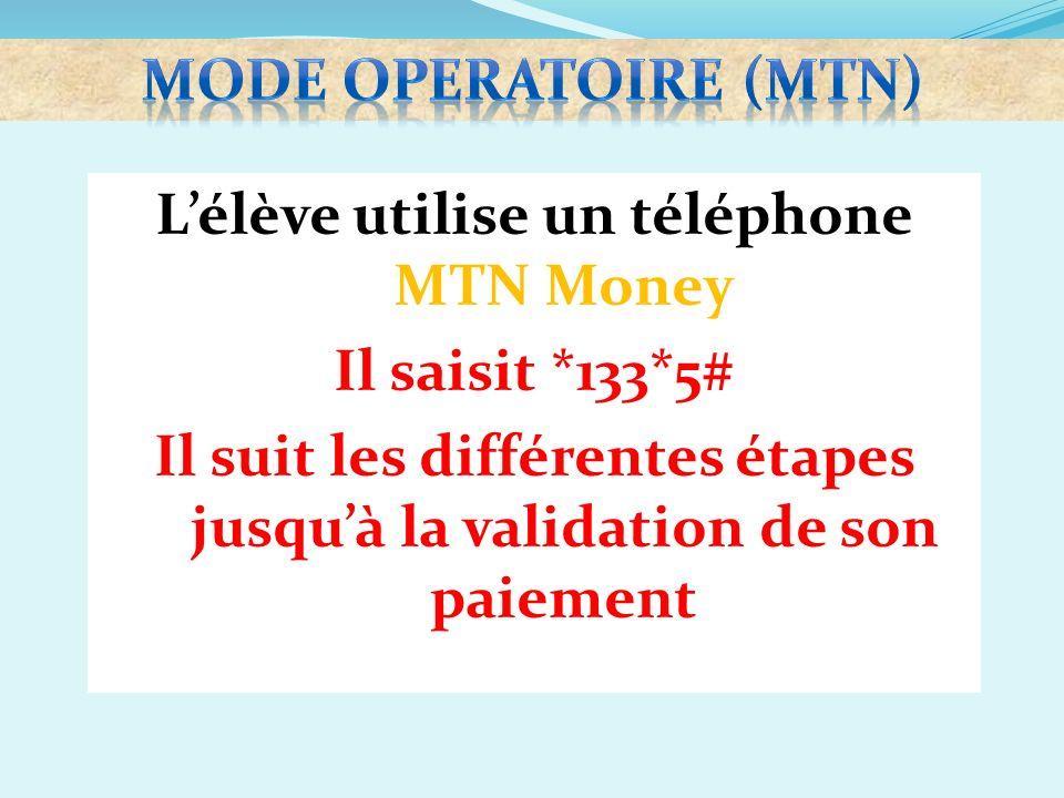Lélève utilise un téléphone MTN Money Il saisit *133*5# Il suit les différentes étapes jusquà la validation de son paiement