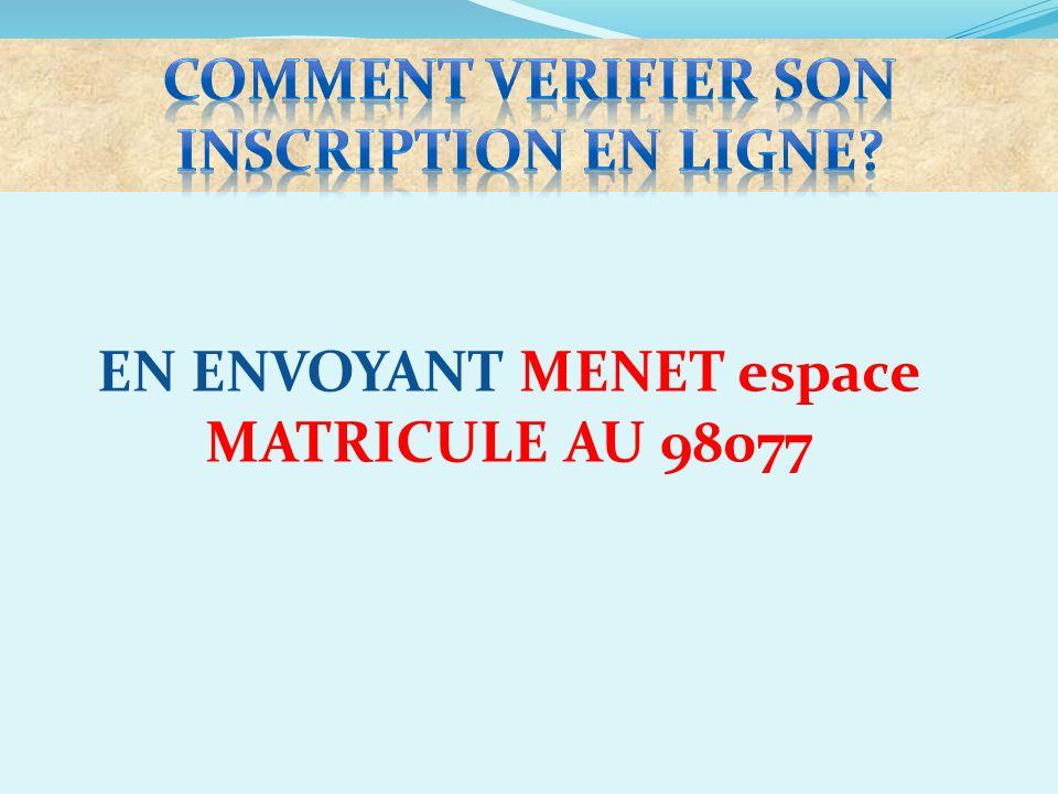 EN ENVOYANT MENET espace MATRICULE AU 98077