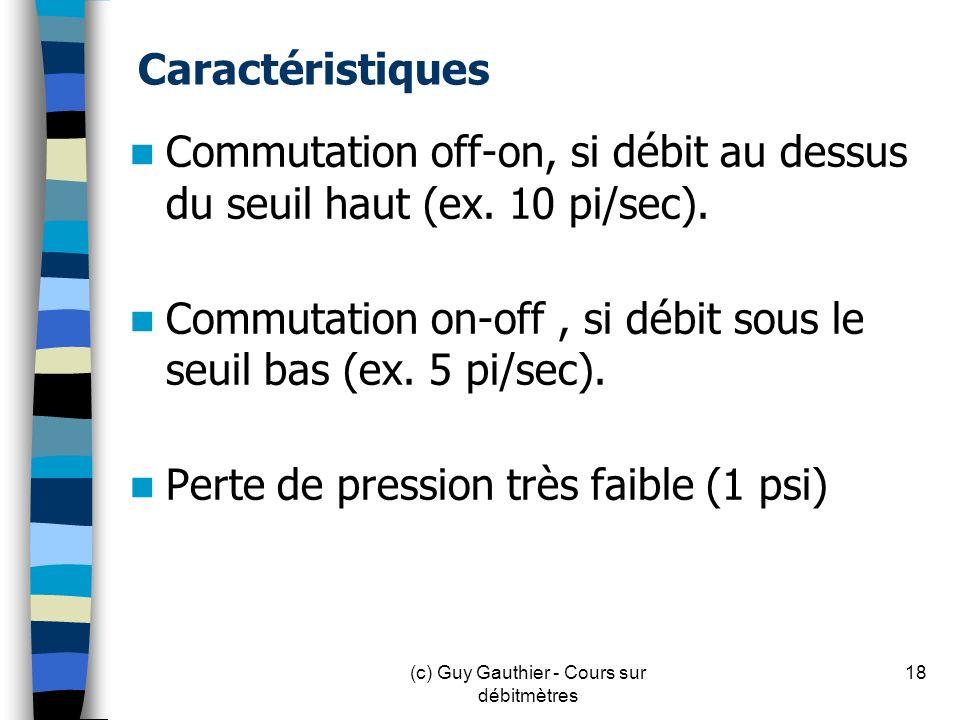 Caractéristiques Commutation off-on, si débit au dessus du seuil haut (ex. 10 pi/sec). Commutation on-off, si débit sous le seuil bas (ex. 5 pi/sec).