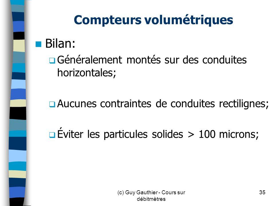 Compteurs volumétriques Bilan: Généralement montés sur des conduites horizontales; Aucunes contraintes de conduites rectilignes; Éviter les particules