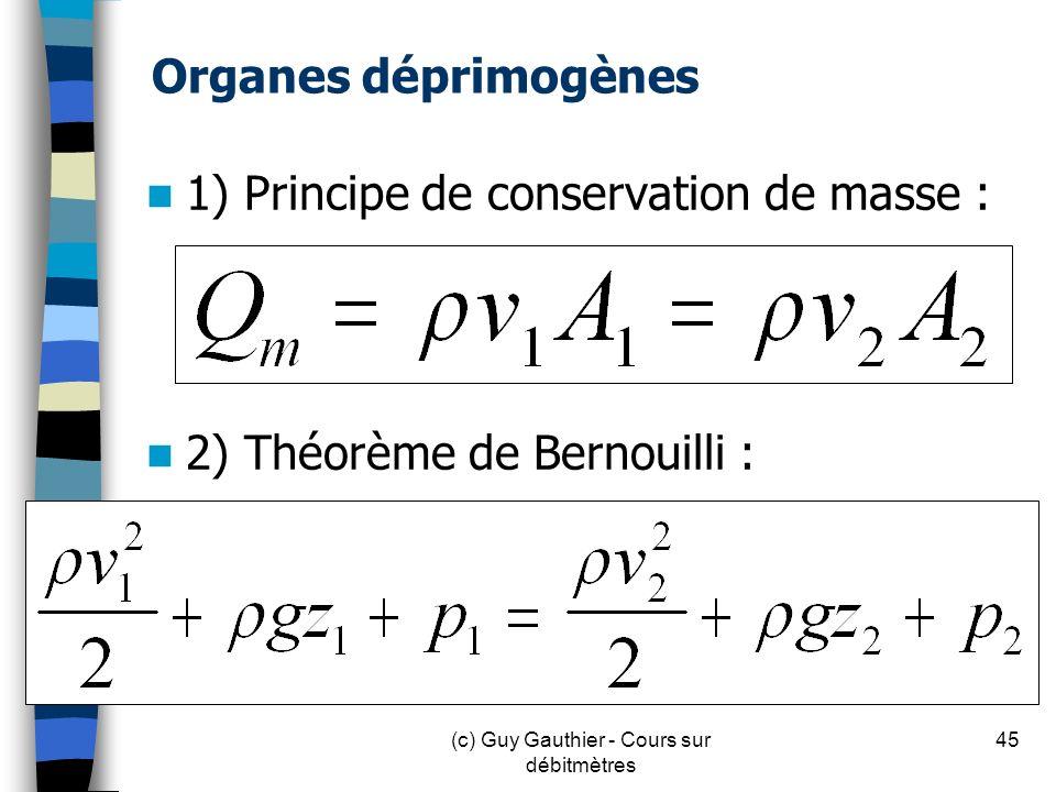 Organes déprimogènes 1) Principe de conservation de masse : 2) Théorème de Bernouilli : 45(c) Guy Gauthier - Cours sur débitmètres