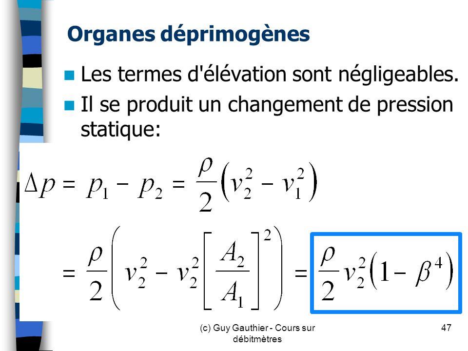 Organes déprimogènes Les termes d'élévation sont négligeables. Il se produit un changement de pression statique: 47(c) Guy Gauthier - Cours sur débitm