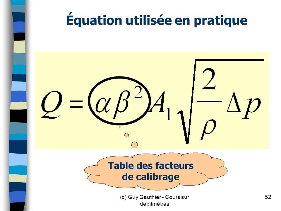 Équation utilisée en pratique Table des facteurs de calibrage 52(c) Guy Gauthier - Cours sur débitmètres