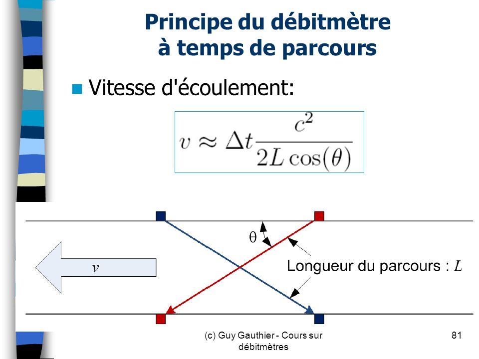 Principe du débitmètre à temps de parcours Vitesse d'écoulement: 81(c) Guy Gauthier - Cours sur débitmètres