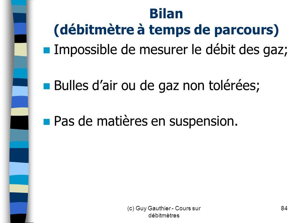 Bilan (débitmètre à temps de parcours) Impossible de mesurer le débit des gaz; Bulles dair ou de gaz non tolérées; Pas de matières en suspension. 84(c