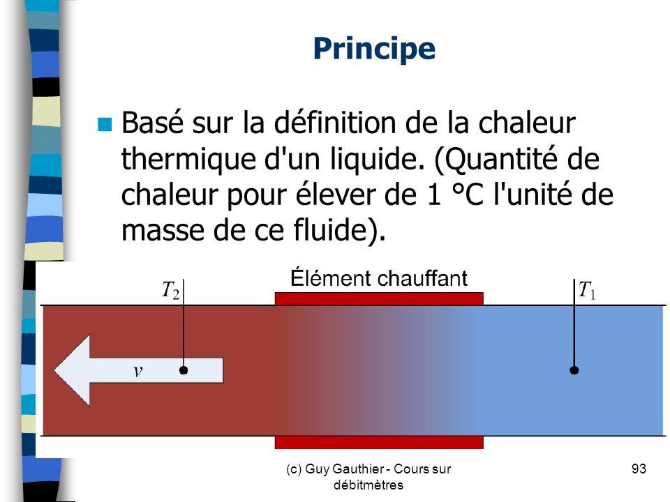 Principe Basé sur la définition de la chaleur thermique d'un liquide. (Quantité de chaleur pour élever de 1 °C l'unité de masse de ce fluide). 93(c) G
