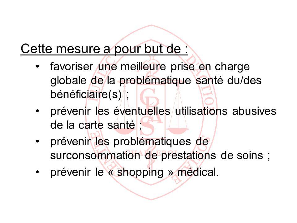 Cette mesure a pour but de : favoriser une meilleure prise en charge globale de la problématique santé du/des bénéficiaire(s) ; prévenir les éventuell