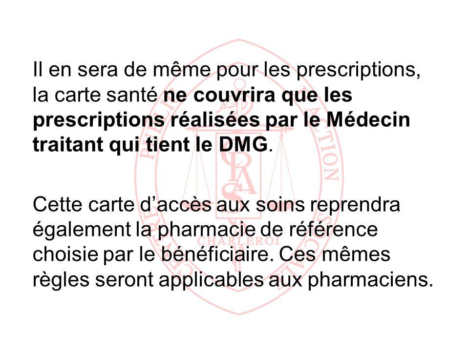 Il en sera de même pour les prescriptions, la carte santé ne couvrira que les prescriptions réalisées par le Médecin traitant qui tient le DMG. Cette