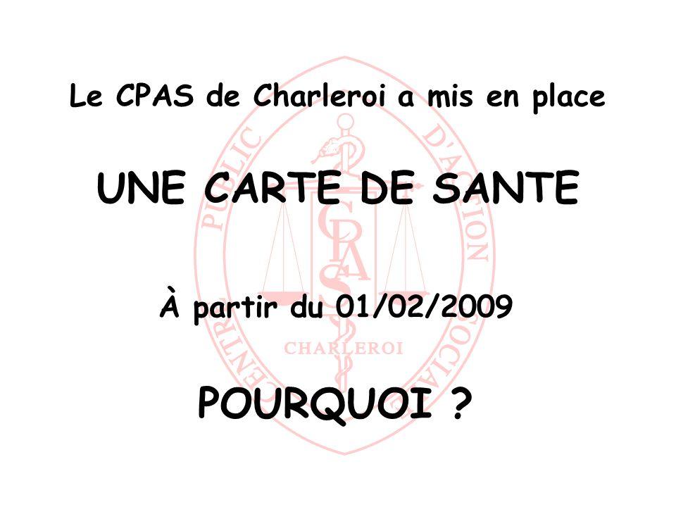 Le CPAS de Charleroi a mis en place UNE CARTE DE SANTE À partir du 01/02/2009 POURQUOI ?