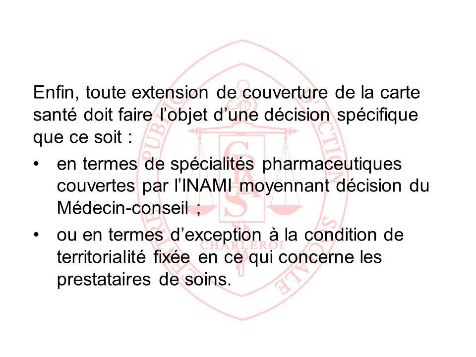 Enfin, toute extension de couverture de la carte santé doit faire lobjet dune décision spécifique que ce soit : en termes de spécialités pharmaceutiqu