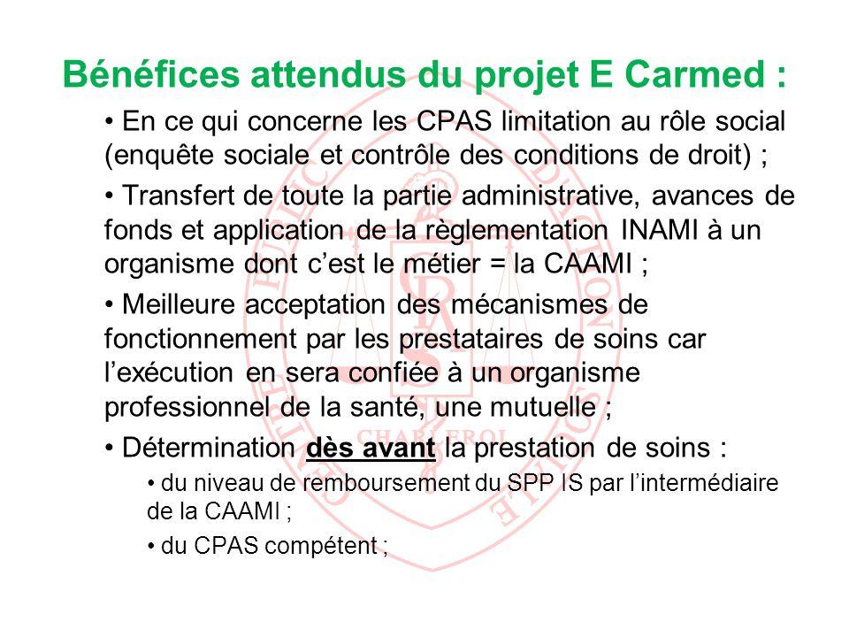 Bénéfices attendus du projet E Carmed : En ce qui concerne les CPAS limitation au rôle social (enquête sociale et contrôle des conditions de droit) ;