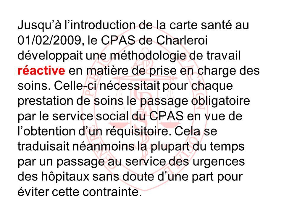 Jusquà lintroduction de la carte santé au 01/02/2009, le CPAS de Charleroi développait une méthodologie de travail réactive en matière de prise en cha