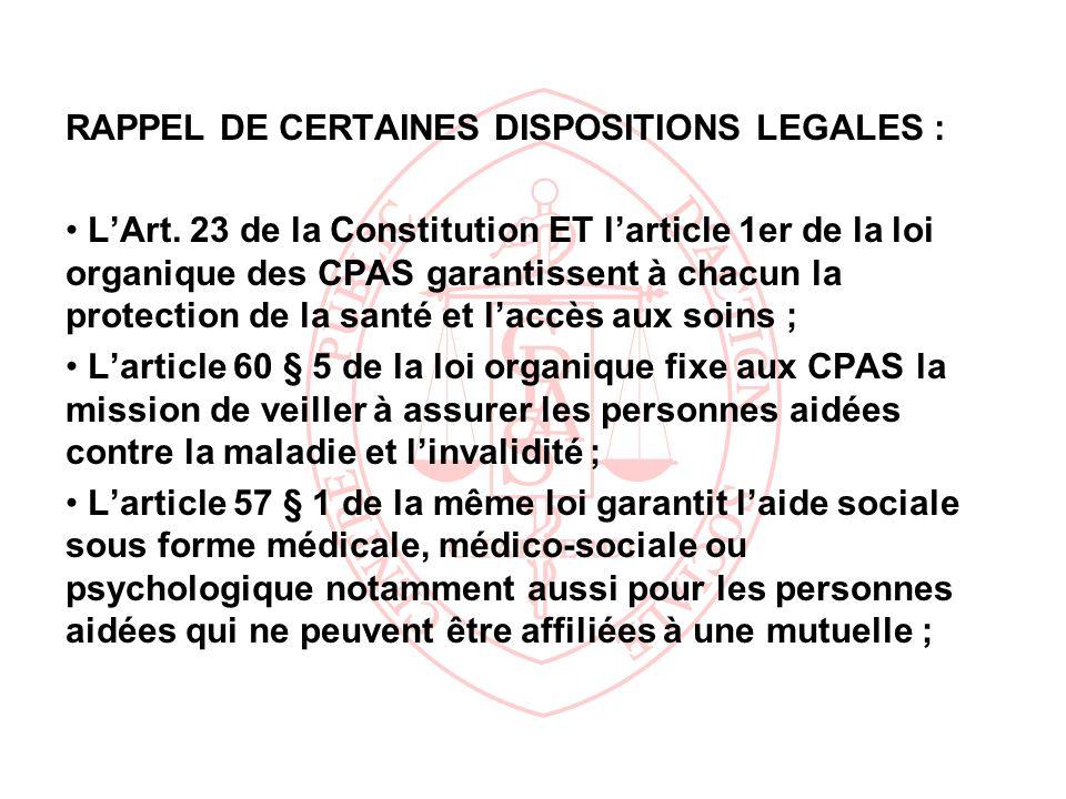 RAPPEL DE CERTAINES DISPOSITIONS LEGALES : LArt. 23 de la Constitution ET larticle 1er de la loi organique des CPAS garantissent à chacun la protectio