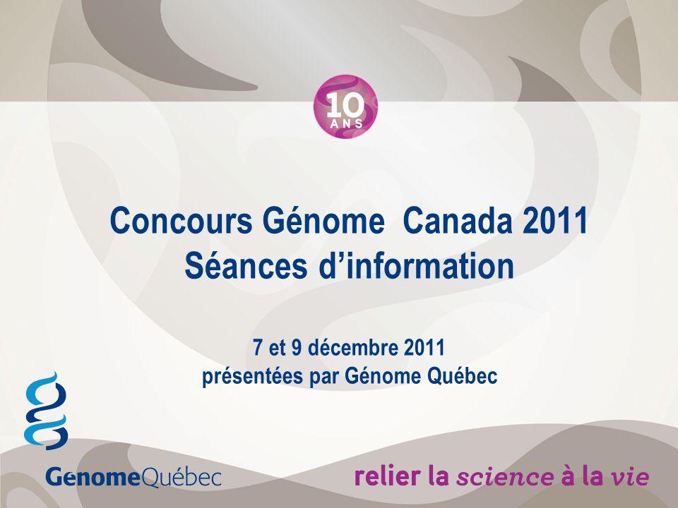 Concours Génome Canada 2011 Séances dinformation 7 et 9 décembre 2011 présentées par Génome Québec