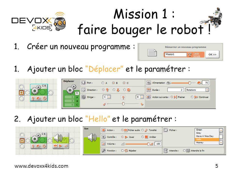 www.devoxx4kids.com Mission 1 : faire bouger le robot ! 1.Créer un nouveau programme : 1.Ajouter un bloc Déplacer et le paramétrer : 2.Ajouter un bloc