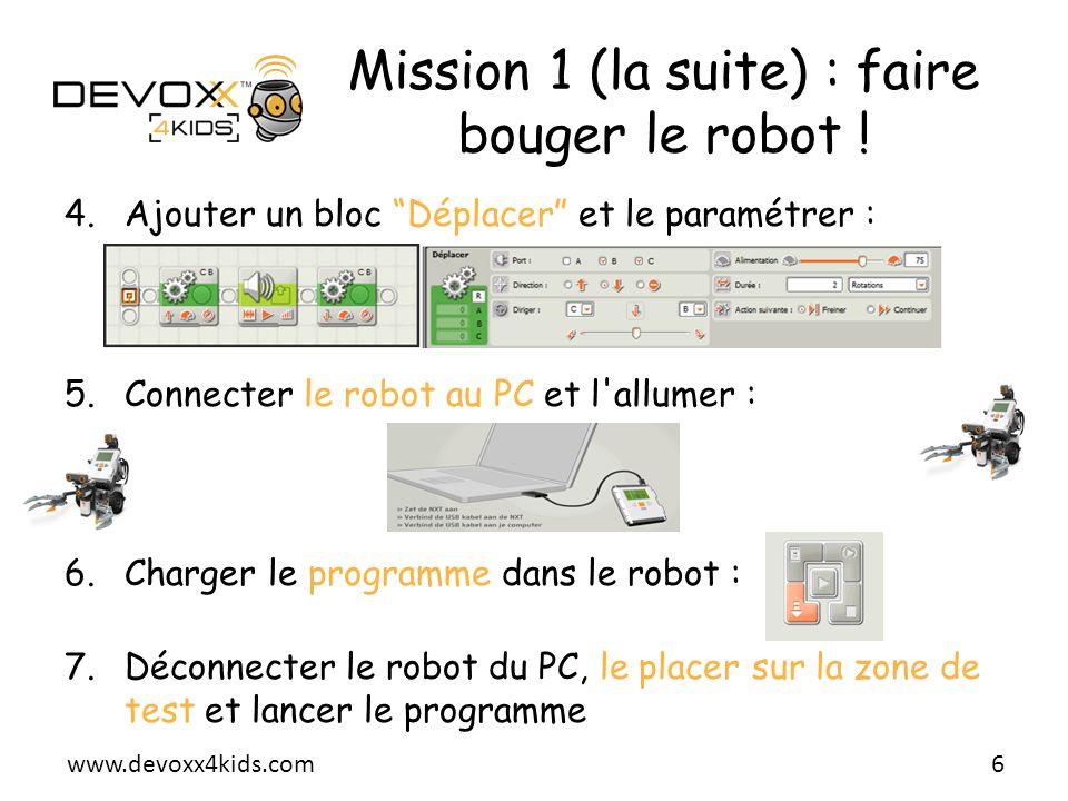 www.devoxx4kids.com Mission 1 (la suite) : faire bouger le robot ! 4.Ajouter un bloc Déplacer et le paramétrer : 5.Connecter le robot au PC et l'allum