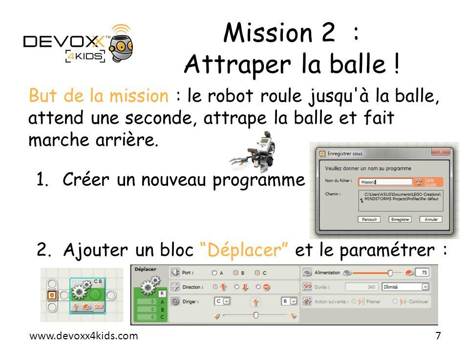 www.devoxx4kids.com Mission 2 : Attraper la balle ! But de la mission : le robot roule jusqu'à la balle, attend une seconde, attrape la balle et fait
