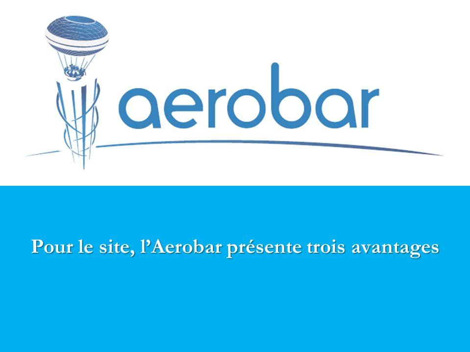 Pour le site, lAerobar présente trois avantages