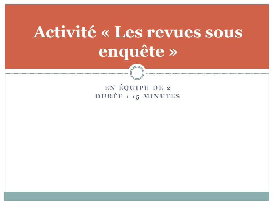 EN ÉQUIPE DE 2 DURÉE : 15 MINUTES Activité « Les revues sous enquête »
