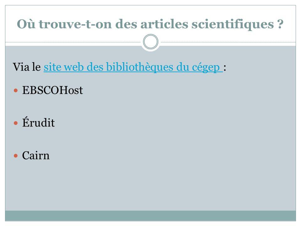 Où trouve-t-on des articles scientifiques ? Via le site web des bibliothèques du cégep :site web des bibliothèques du cégep EBSCOHost Érudit Cairn