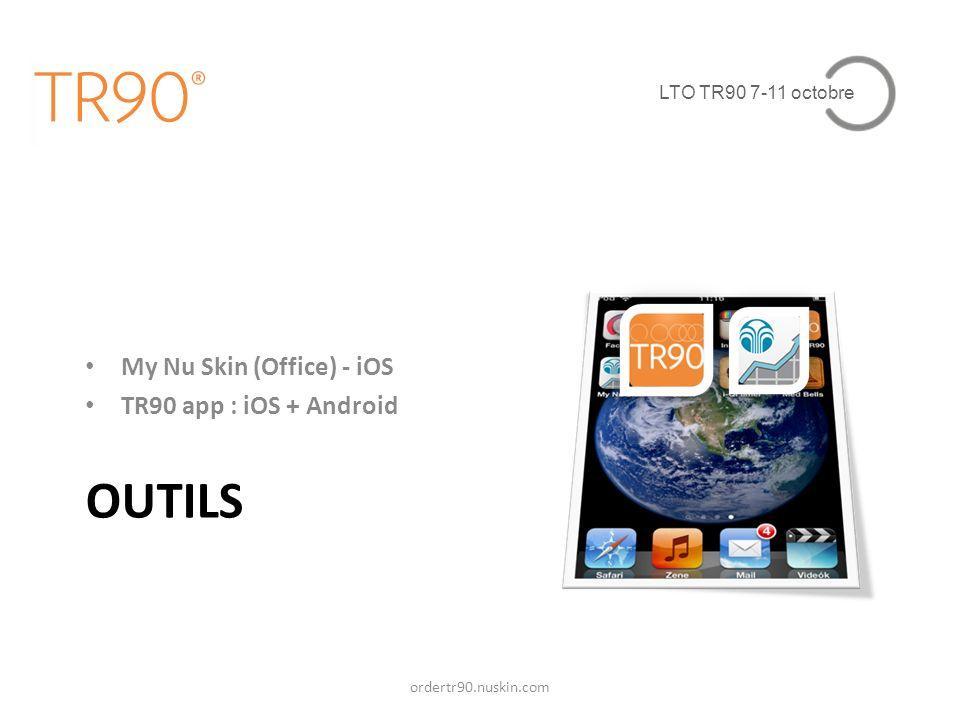 LTO TR90 7-11 octobre OUTILS My Nu Skin (Office) - iOS TR90 app : iOS + Android ordertr90.nuskin.com