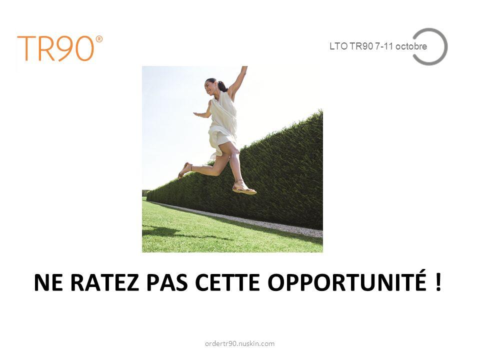 LTO TR90 7-11 octobre ordertr90.nuskin.com NE RATEZ PAS CETTE OPPORTUNITÉ !