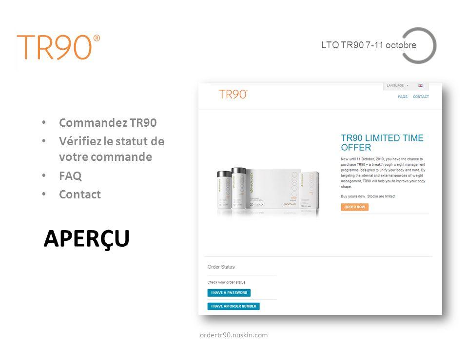 LTO TR90 7-11 octobre APERÇU ordertr90.nuskin.com Commandez TR90 Vérifiez le statut de votre commande FAQ Contact